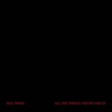 "Pale Waves - All The Things I Never Said (12"" Vinyl EP) LDP961061"