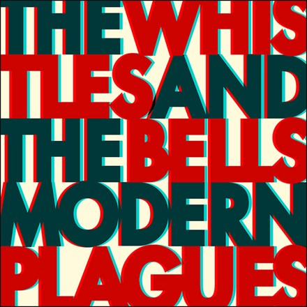 The Whistles and The Bells - Modern Plagues (Vinyl LP) LDW15318
