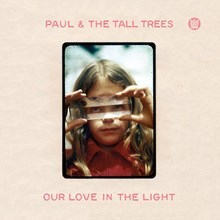 Paul and The Tall Trees - Our Love in the Light (Vinyl LP) LDP01914