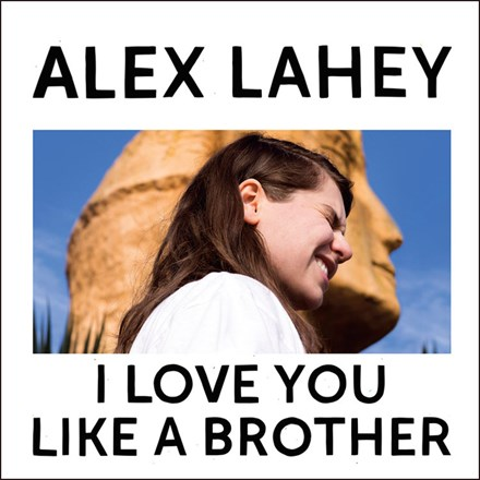 Alex Lahey - I Love You like a Brother (Vinyl LP) LDL43613