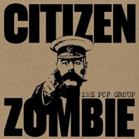 The Pop Group - Citizen Zombie (180g Vinyl LP) LDP00081