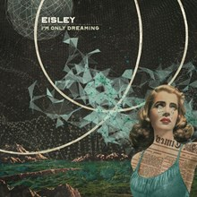 Eisley - I'm Only Dreaming (Limited Edition Vinyl LP) LDE36818